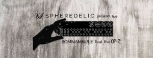 Spheredelic presents live Somnambule feat. the OP-Z